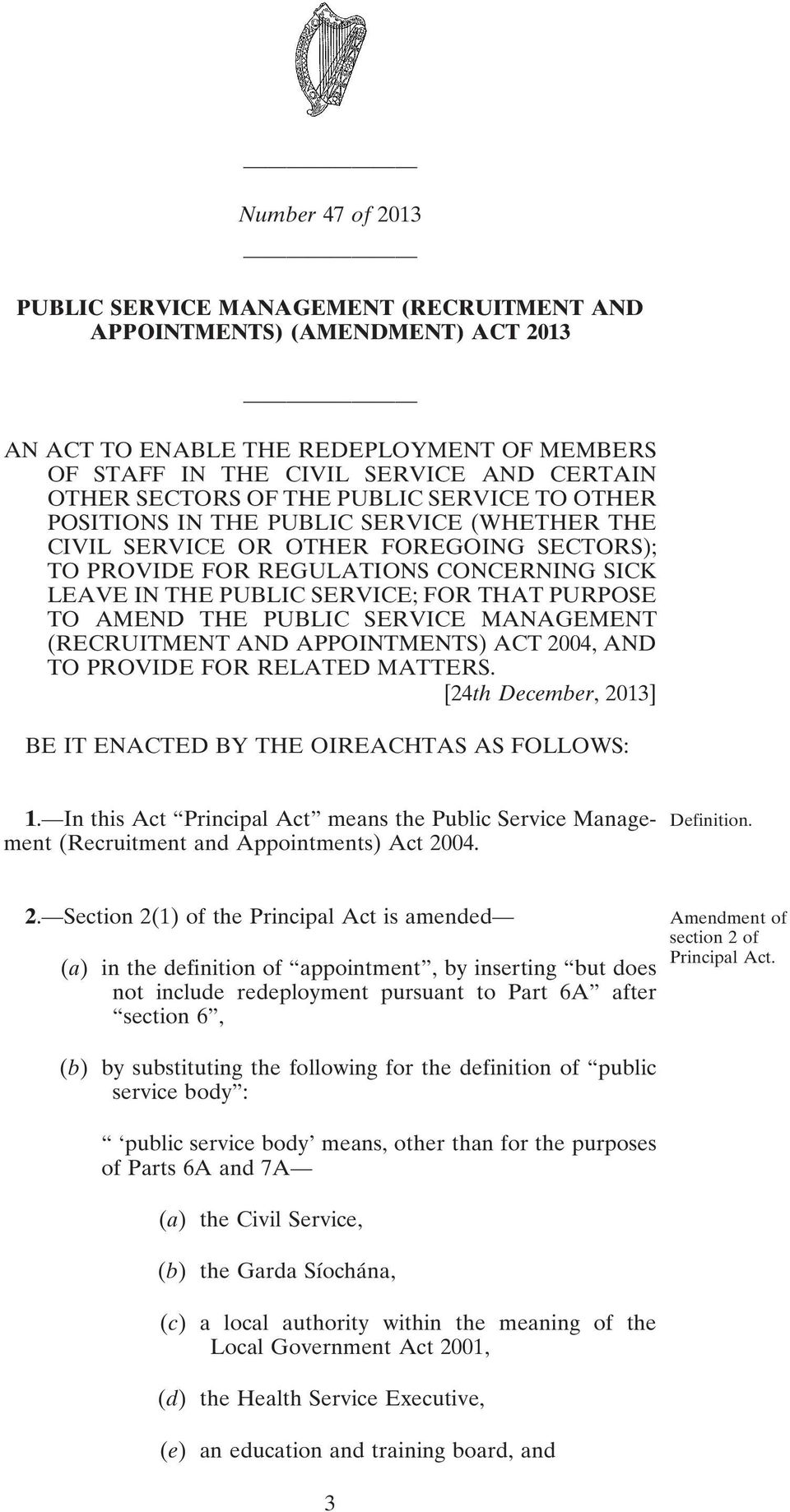 PURPOSE TO AMEND THE PUBLIC SERVICE MANAGEMENT (RECRUITMENT AND APPOINTMENTS) ACT 2004, AND TO PROVIDE FOR RELATED MATTERS. [24th December, 2013] BE IT ENACTED BY THE OIREACHTAS AS FOLLOWS: 1.