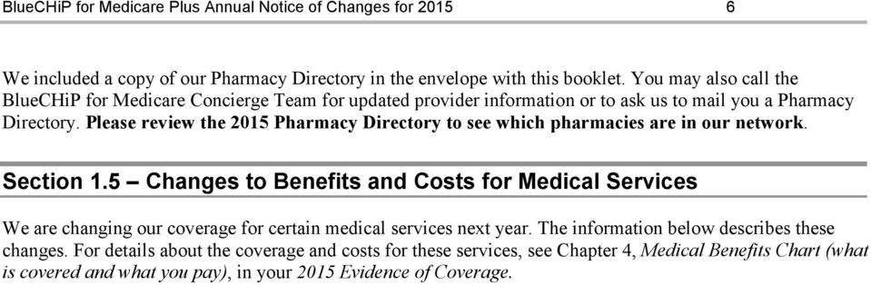 Please review the 2015 Pharmacy Directory to see which pharmacies are in our network. Section 1.