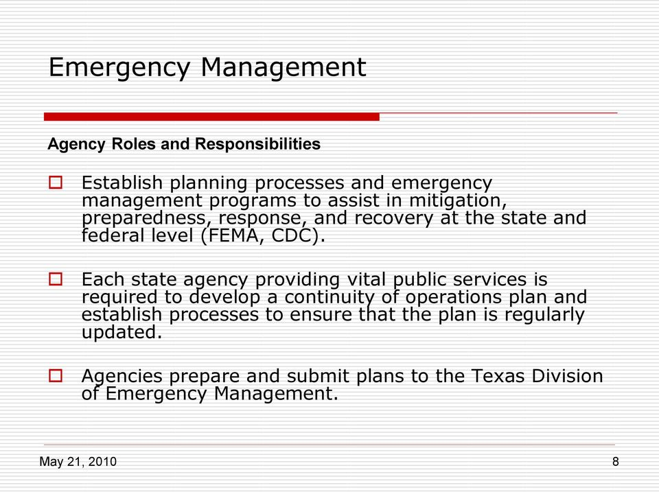 Each state agency providing vital public services is required to develop a continuity of operations plan and establish