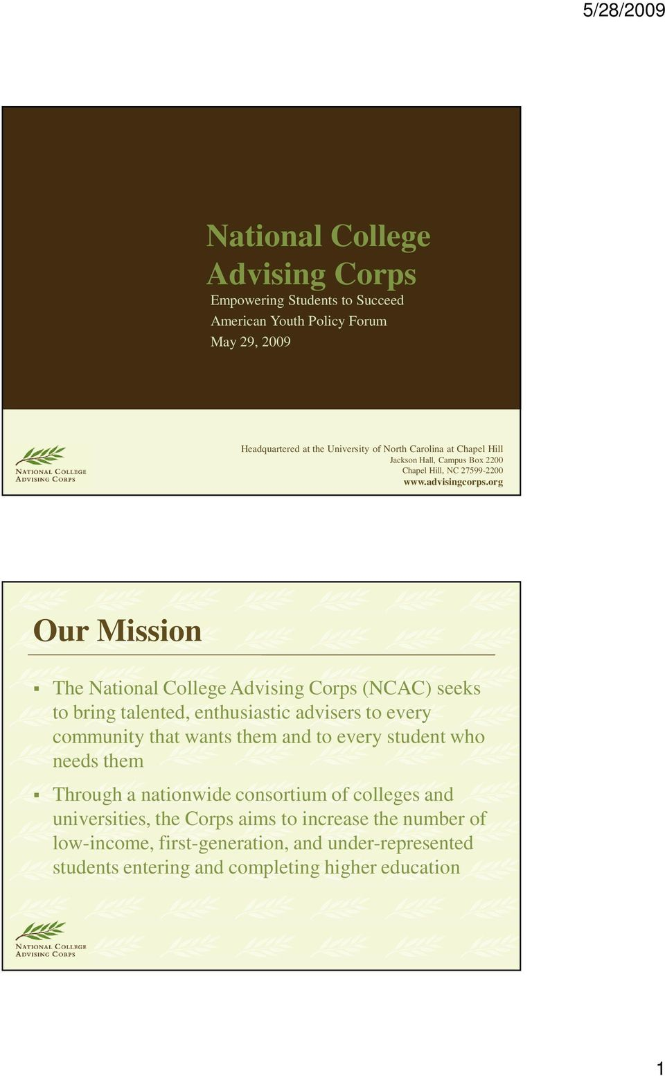 org Our Mission The National College Advising Corps (NCAC) seeks to bring talented, enthusiastic advisers to every community that wants them and to every