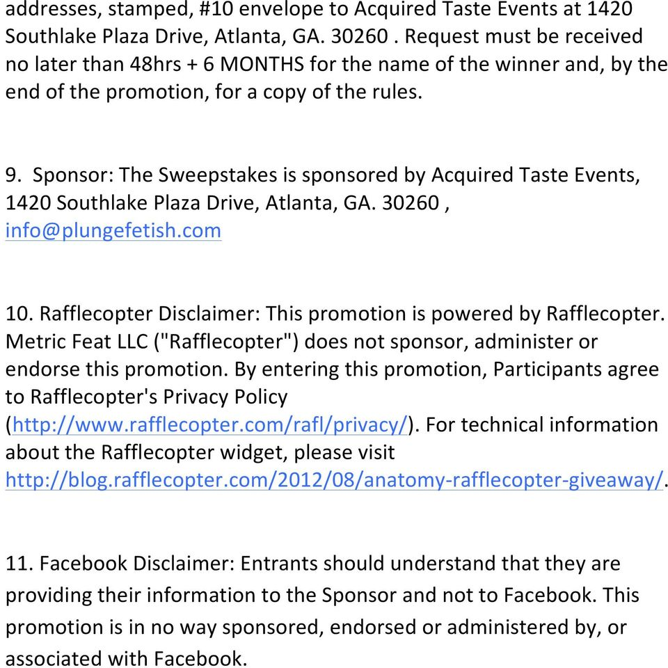Sponsor: The Sweepstakes is sponsored by Acquired Taste Events, 1420 Southlake Plaza Drive, Atlanta, GA. 30260, info@plungefetish.com 10.