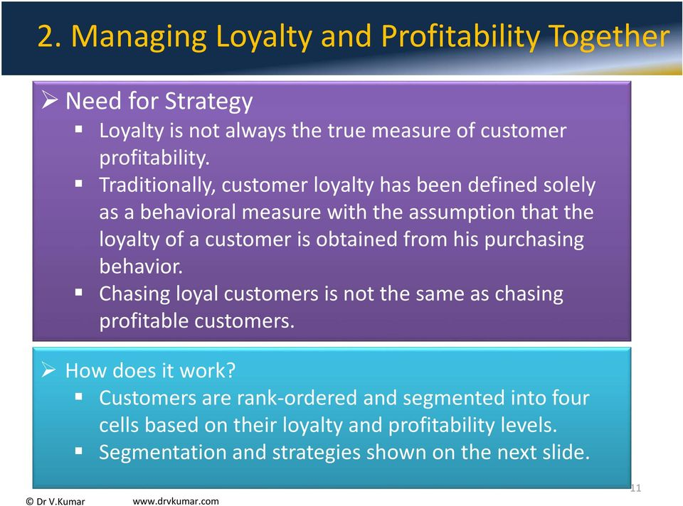 obtained from his purchasing behavior. Chasing loyal customers is not the same as chasing profitable customers. How does it work?