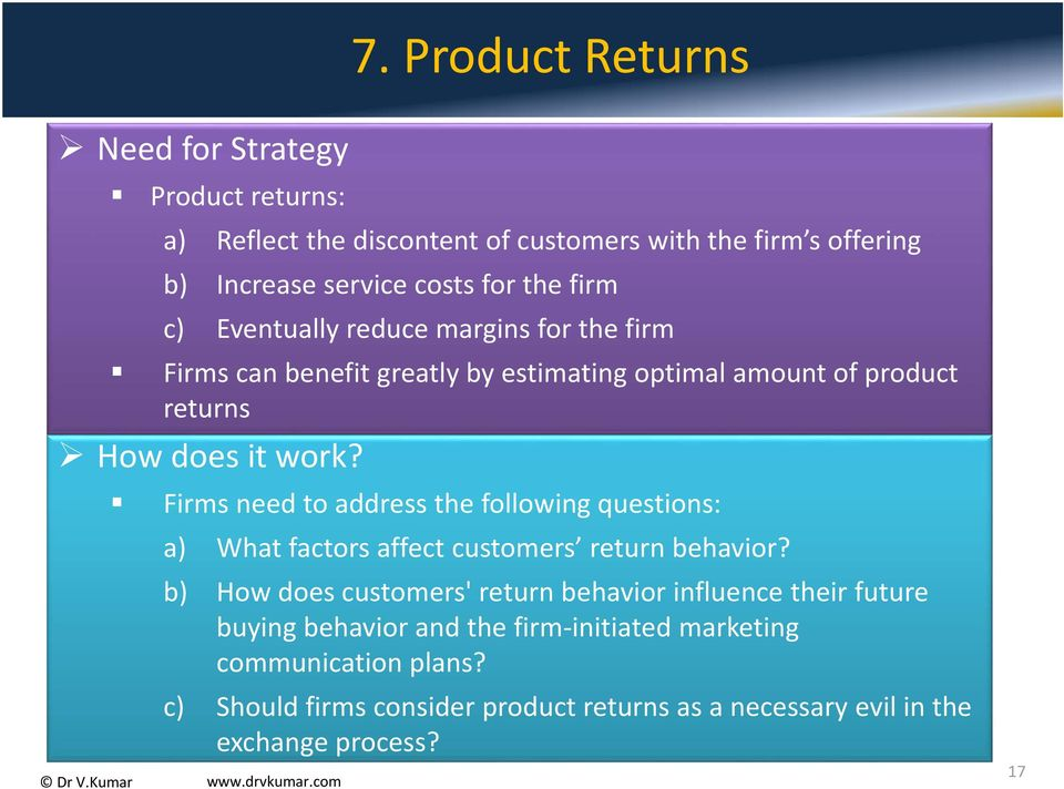 Firms need to address the following questions: a) What factors affect customers return behavior?