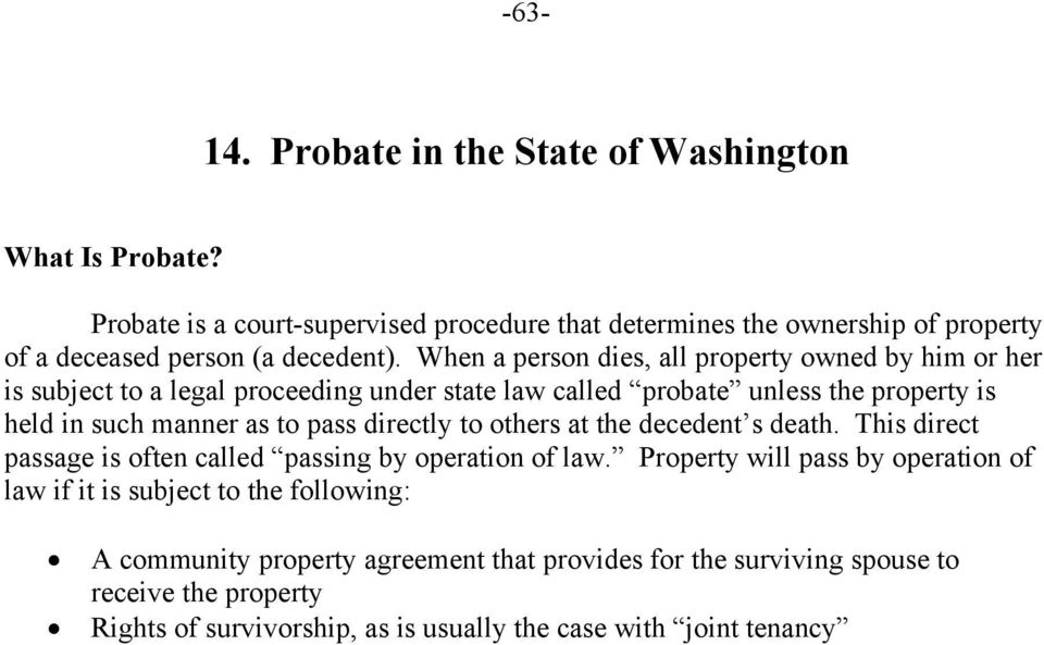 When a person dies, all property owned by him or her is subject to a legal proceeding under state law called probate unless the property is held in such manner as to pass