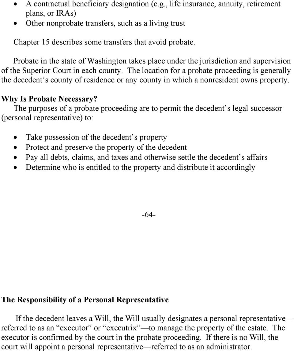 The location for a probate proceeding is generally the decedent s county of residence or any county in which a nonresident owns property. Why Is Probate Necessary?