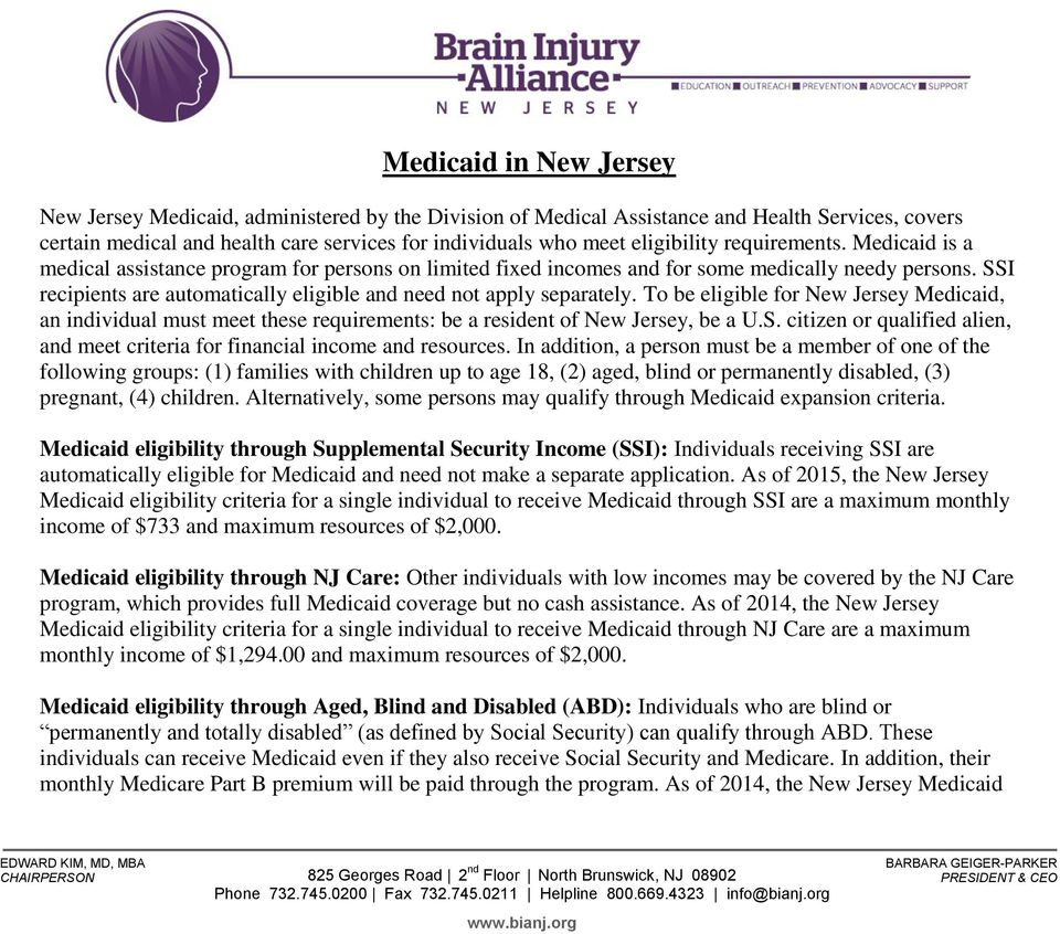 SSI recipients are automatically eligible and need not apply separately. To be eligible for New Jersey Medicaid, an individual must meet these requirements: be a resident of New Jersey, be a U.S. citizen or qualified alien, and meet criteria for financial income and resources.