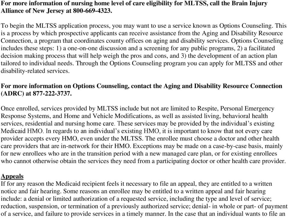 This is a process by which prospective applicants can receive assistance from the Aging and Disability Resource Connection, a program that coordinates county offices on aging and disability services.