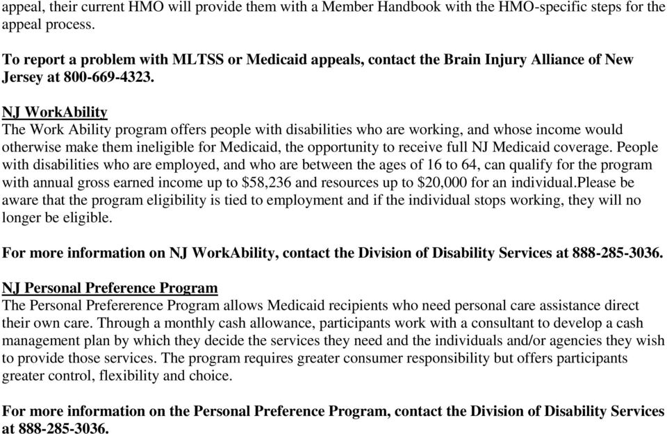 NJ WorkAbility The Work Ability program offers people with disabilities who are working, and whose income would otherwise make them ineligible for Medicaid, the opportunity to receive full NJ