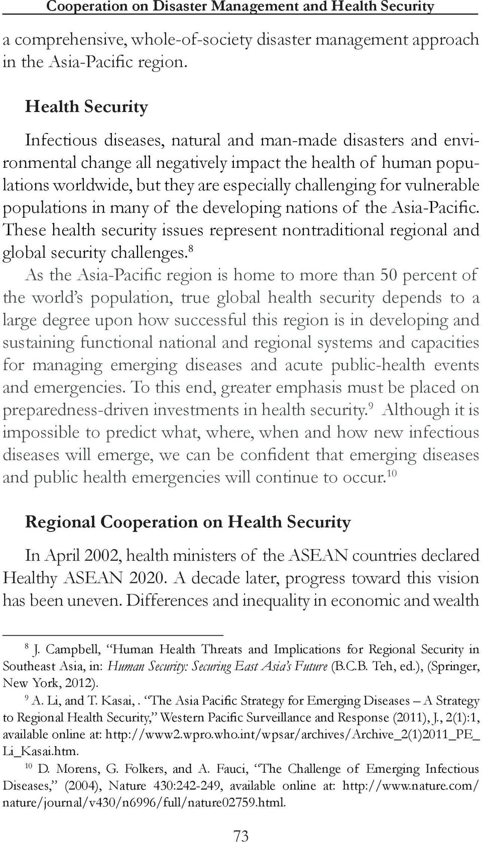 vulnerable populations in many of the developing nations of the Asia-Pacific. These health security issues represent nontraditional regional and global security challenges.