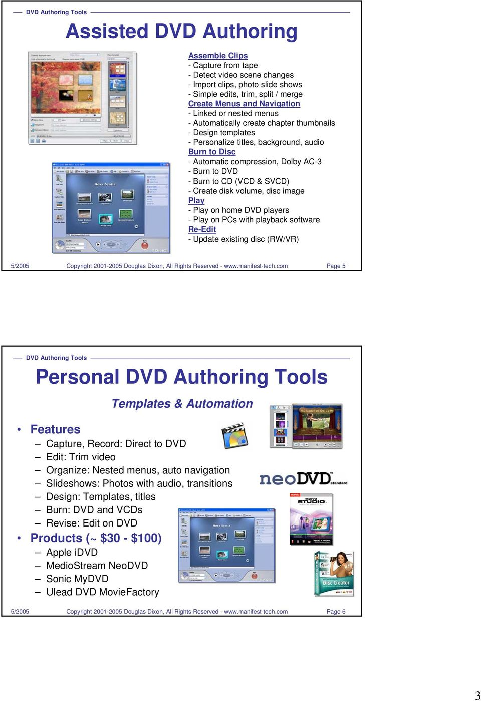 SVCD) - Create disk volume, disc image Play - Play on home DVD players - Play on PCs with playback software Re-Edit - Update existing disc (RW/VR) Page 5 Personal Templates & Automation Features