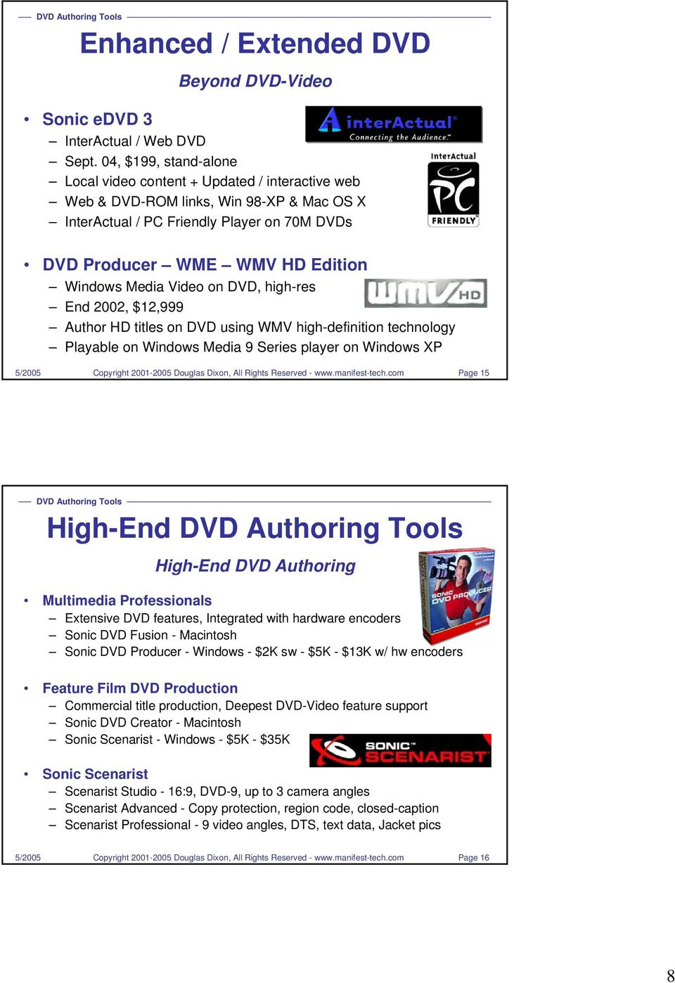 Media Video on DVD, high-res End 2002, $12,999 Author HD titles on DVD using WMV high-definition technology Playable on Windows Media 9 Series player on Windows XP Page 15 High-End High-End DVD