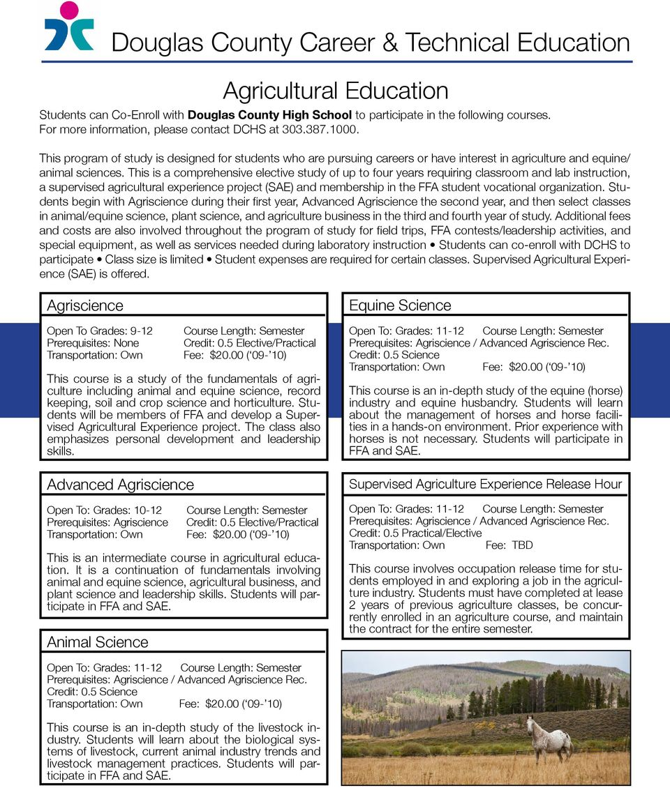 This is a comprehensive elective study of up to four years requiring classroom and lab instruction, a supervised agricultural experience project (SAE) and membership in the FFA student vocational