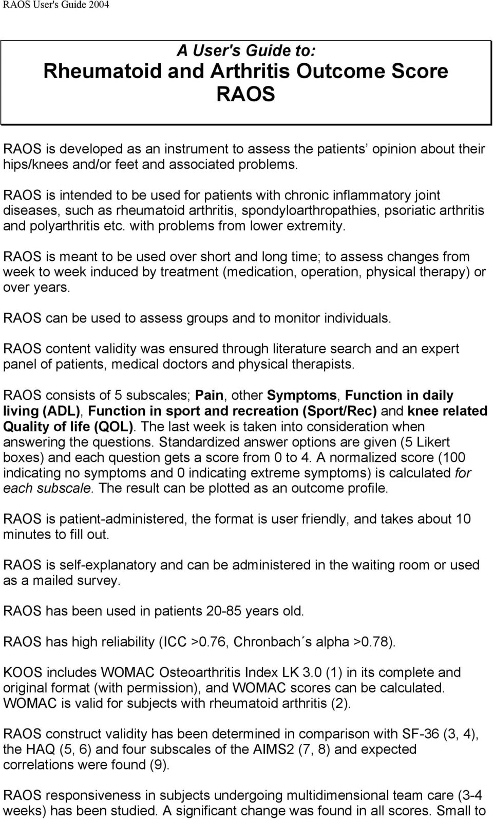 with problems from lower extremity. RAOS is meant to be used over short and long time; to assess changes from week to week induced by treatment (medication, operation, physical therapy) or over years.