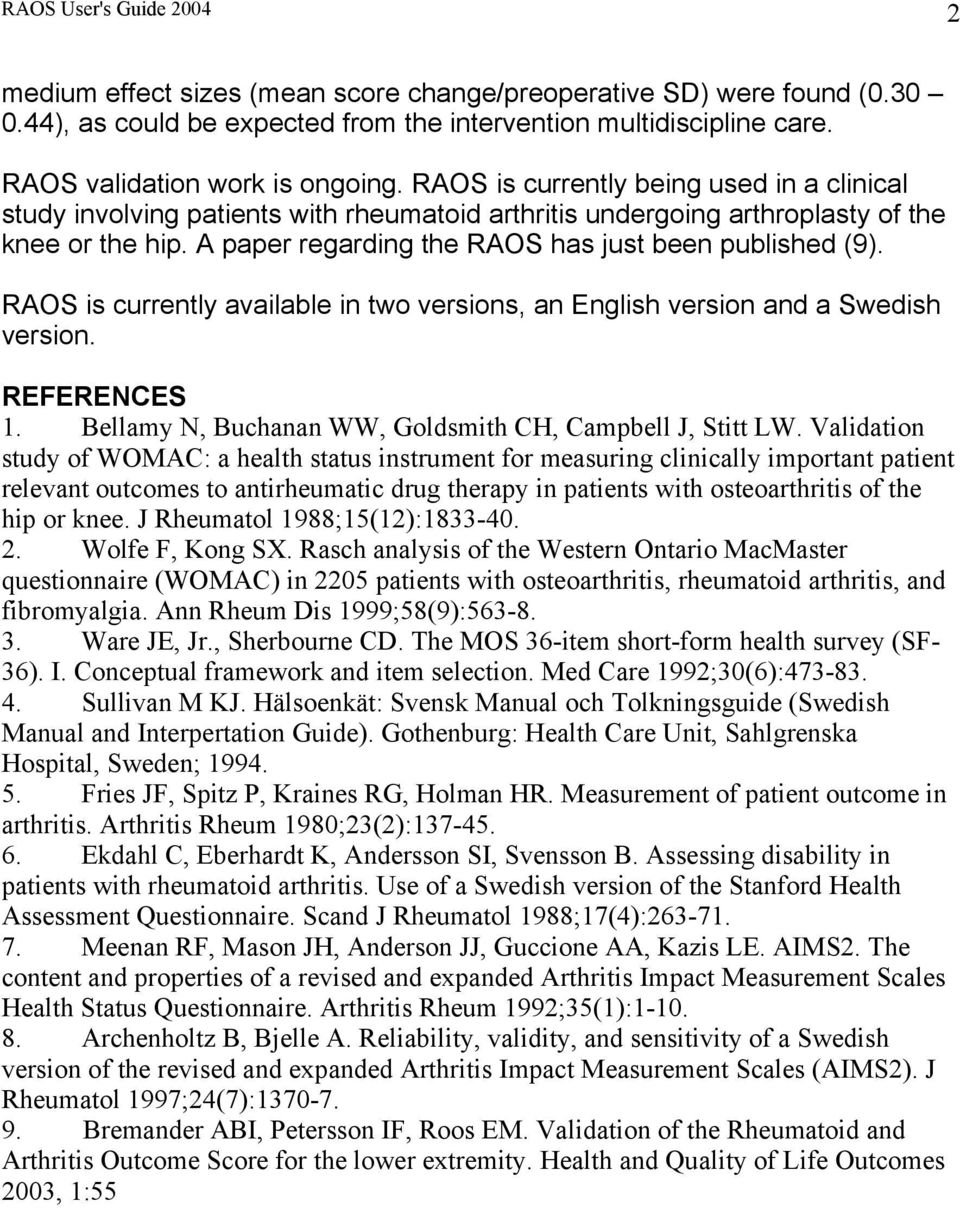 A paper regarding the RAOS has just been published (9). RAOS is currently available in two versions, an English version and a Swedish version. REFERENCES 1.