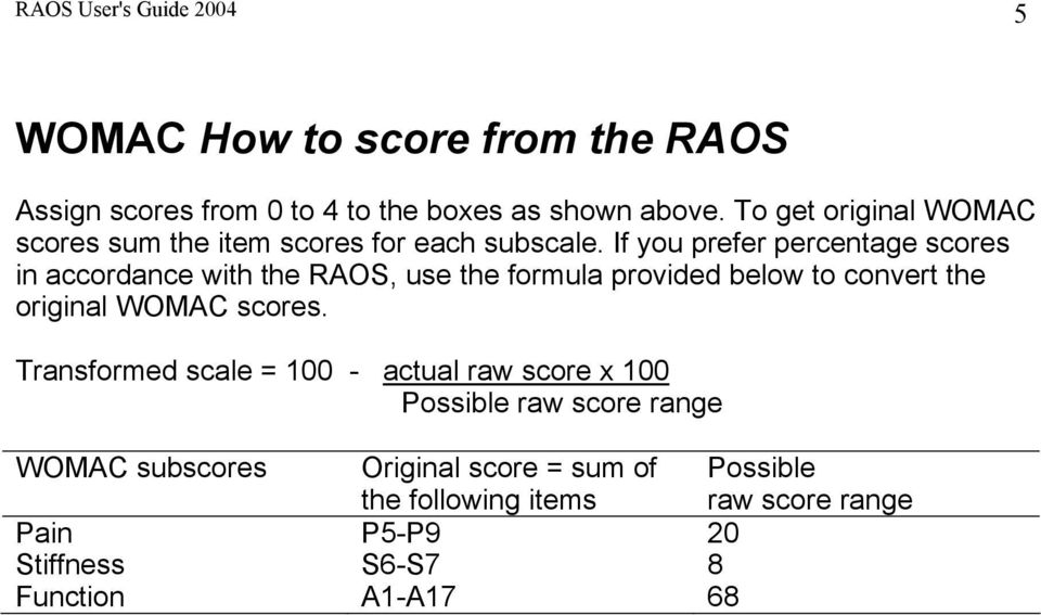 If you prefer percentage scores in accordance with the RAOS, use the formula provided below to convert the original WOMAC scores.
