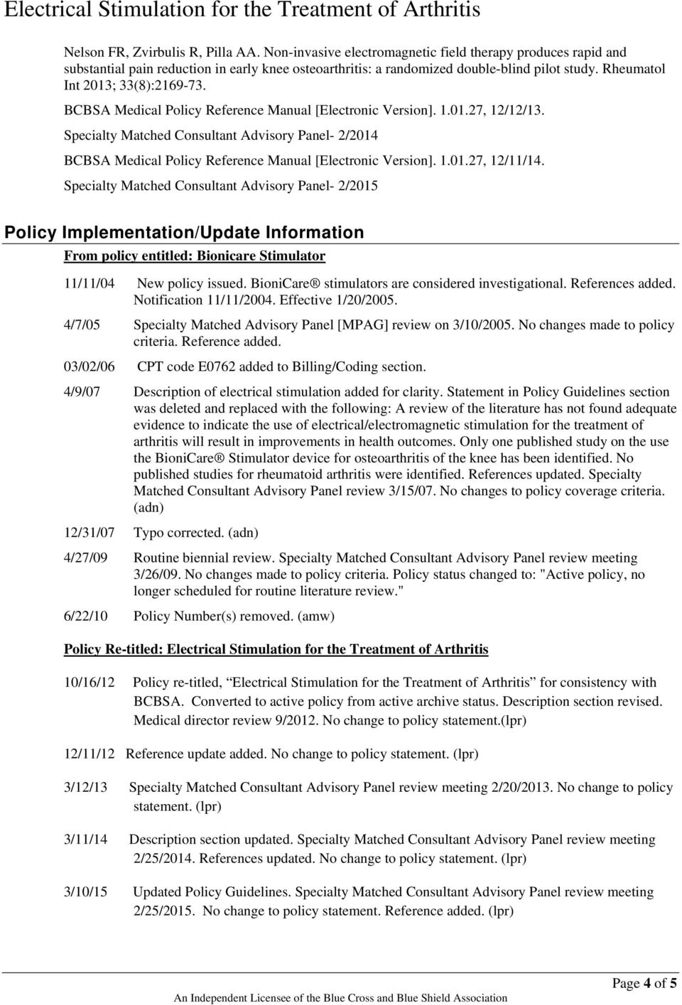 Specialty Matched Consultant Advisory Panel- 2/2014 BCBSA Medical Policy Reference Manual [Electronic Version]. 1.01.27, 12/11/14.