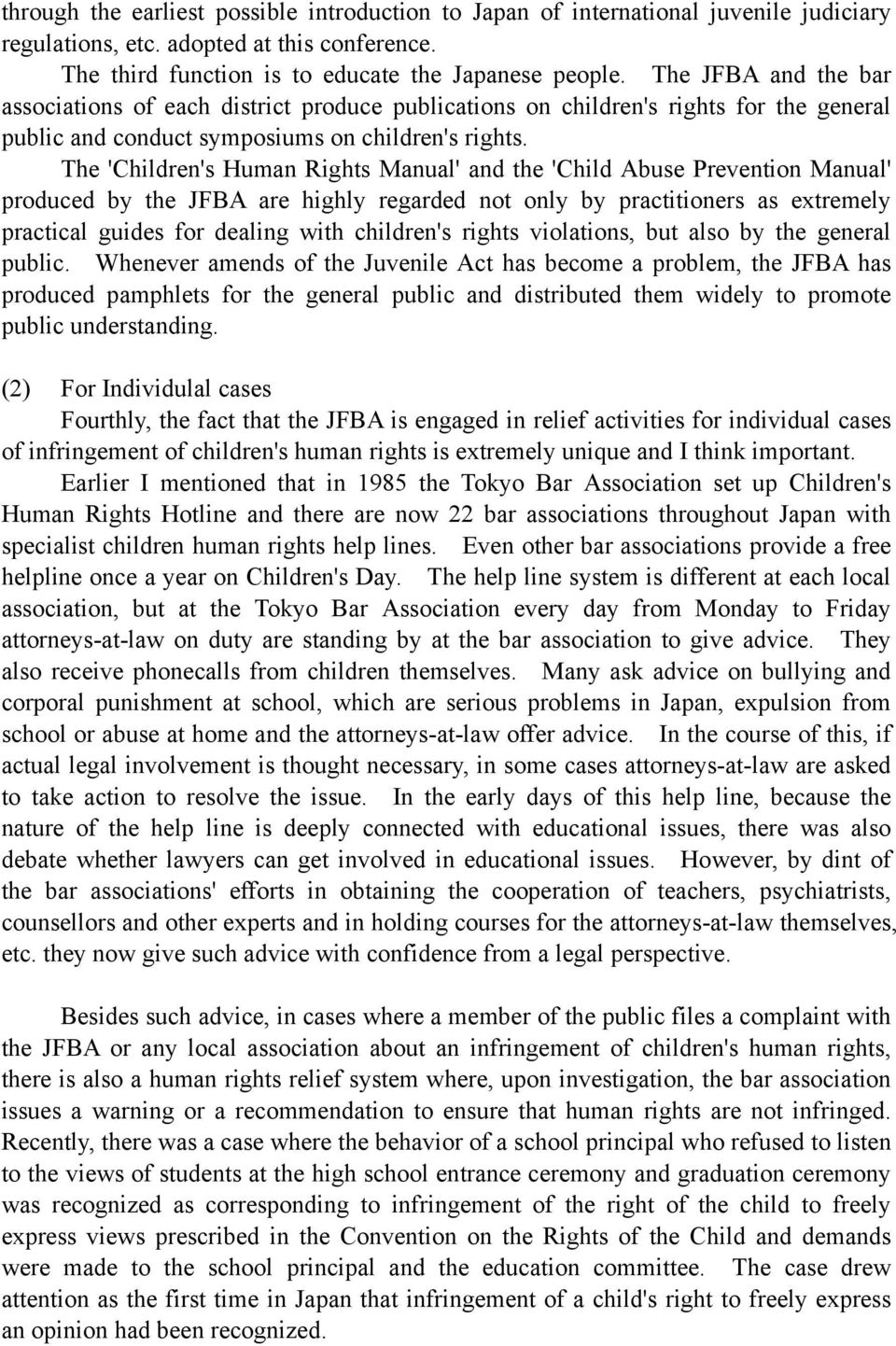 The 'Children's Human Rights Manual' and the 'Child Abuse Prevention Manual' produced by the JFBA are highly regarded not only by practitioners as extremely practical guides for dealing with