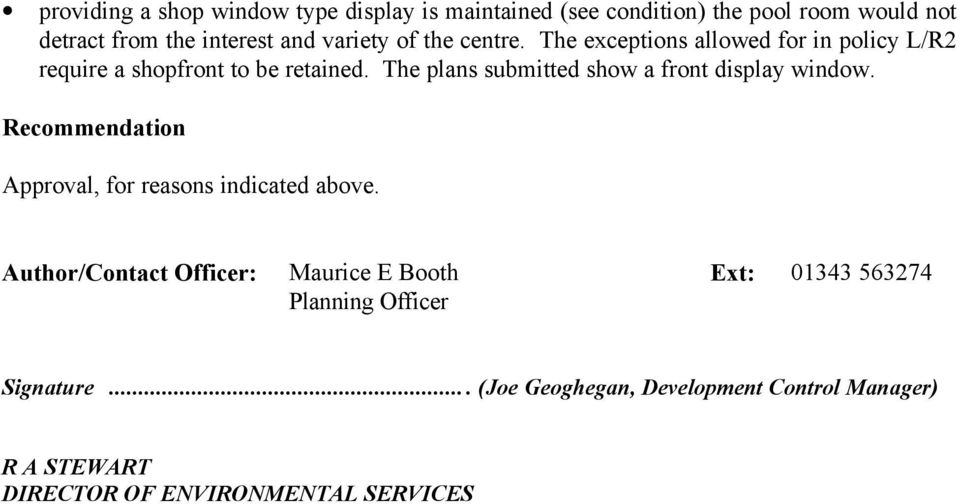 The plans submitted show a front display window. Recommendation Approval, for reasons indicated above.