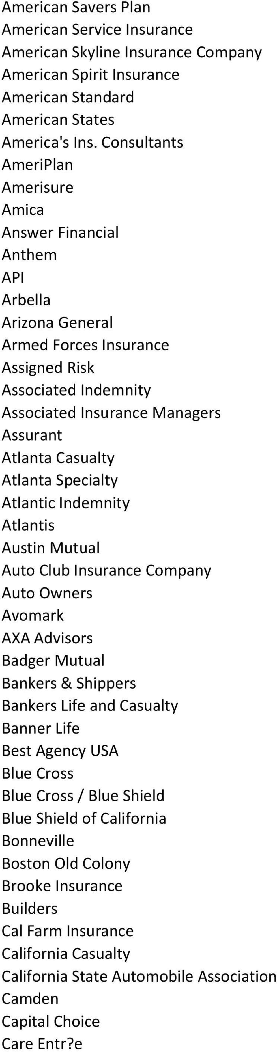 Casualty Atlanta Specialty Atlantic Indemnity Atlantis Austin Mutual Auto Club Insurance Company Auto Owners Avomark AXA Advisors Badger Mutual Bankers & Shippers Bankers Life and Casualty Banner