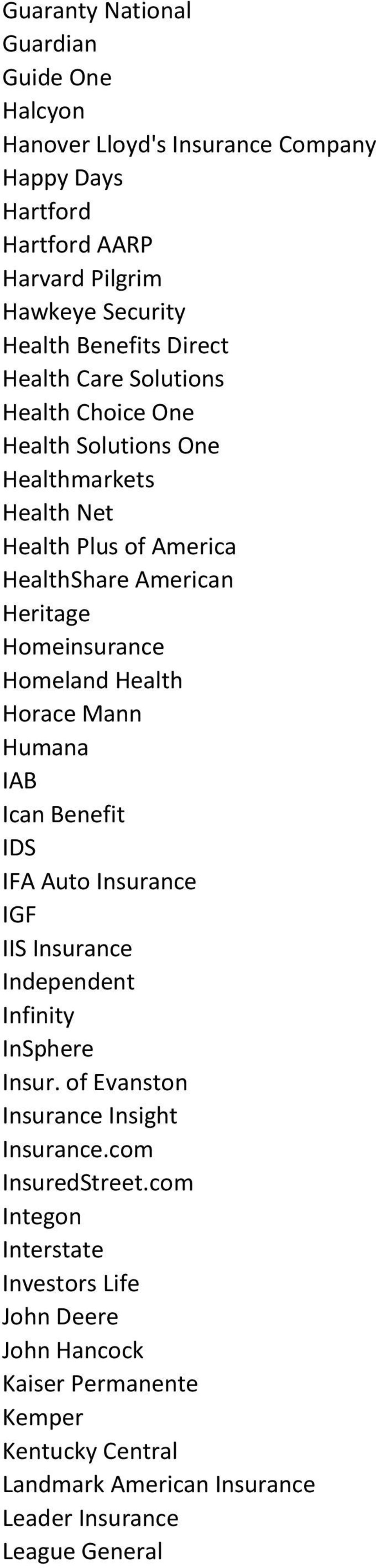 Horace Mann Humana IAB Ican Benefit IDS IFA Auto Insurance IGF IIS Insurance Independent Infinity InSphere Insur. of Evanston Insurance Insight Insurance.