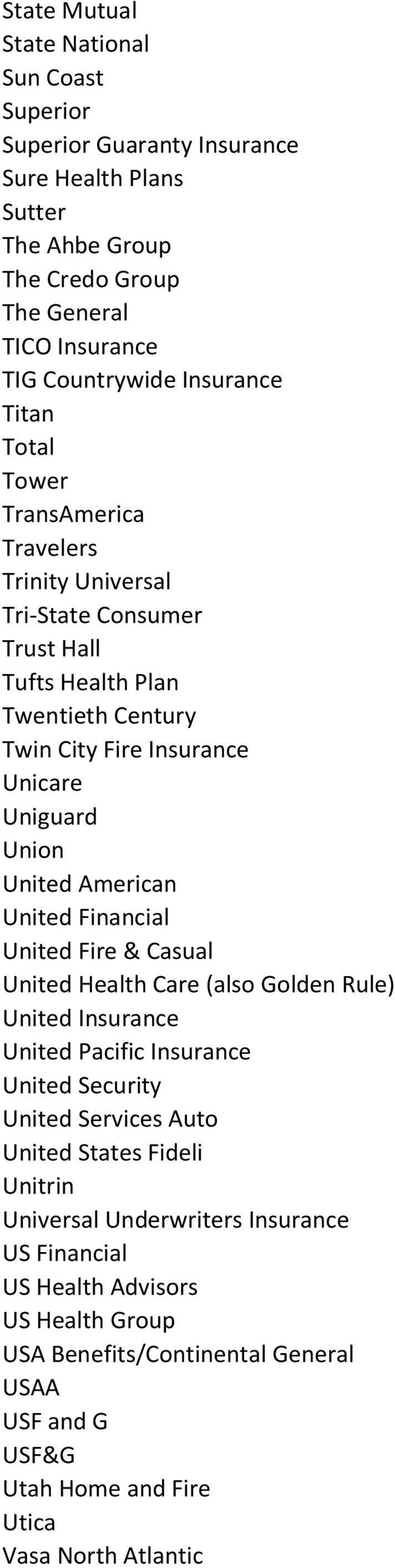 American United Financial United Fire & Casual United Health Care (also Golden Rule) United Insurance United Pacific Insurance United Security United Services Auto United States