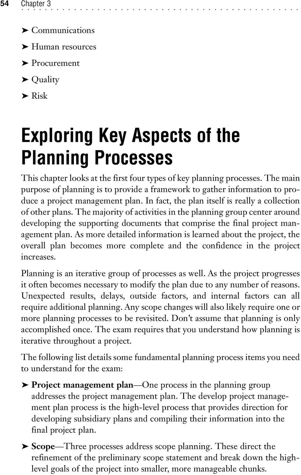 The majority of activities in the planning group center around developing the supporting documents that comprise the final project management plan.