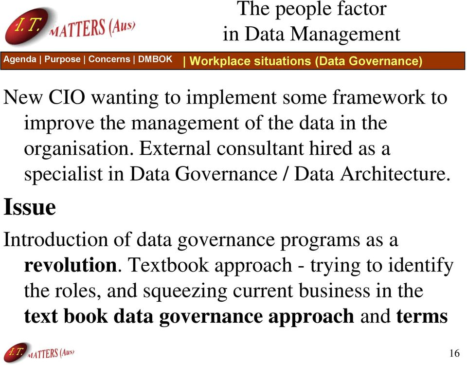 External consultant hired as a specialist in Data Governance / Data Architecture.