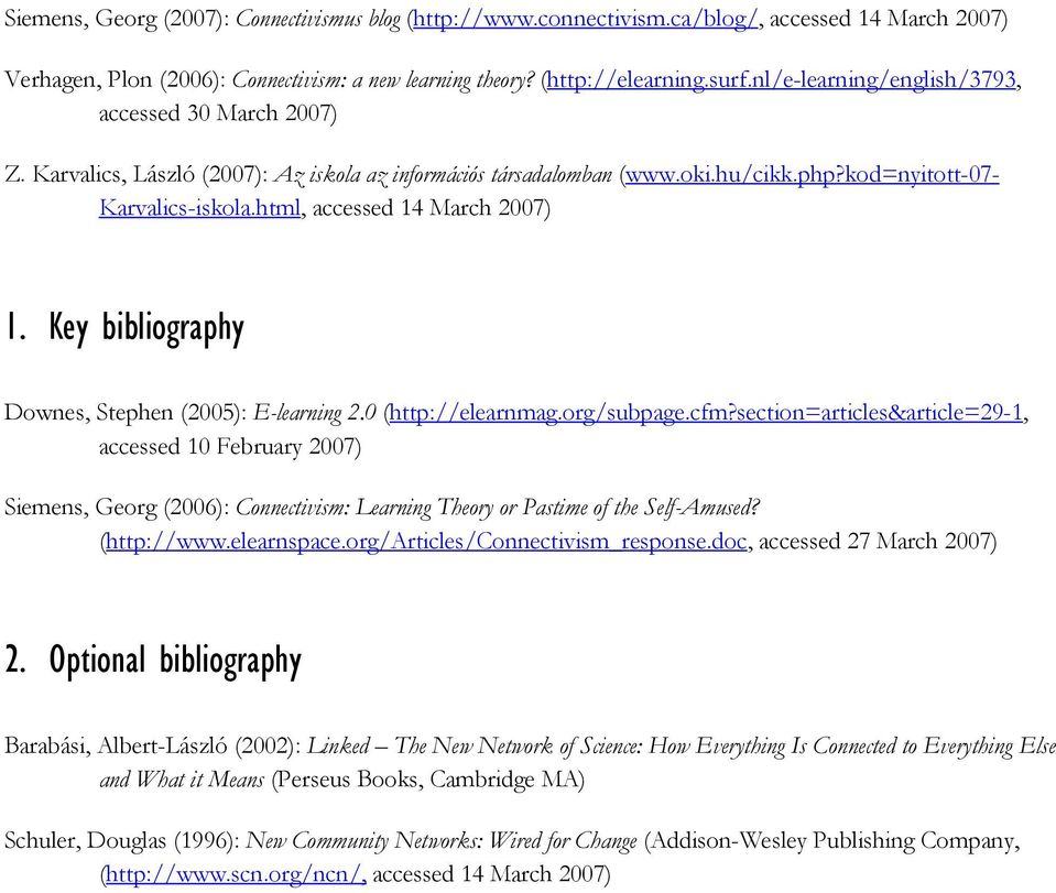 html, accessed 14 March 2007) 1. Key bibliography Downes, Stephen (2005): E-learning 2.0 (http://elearnmag.org/subpage.cfm?