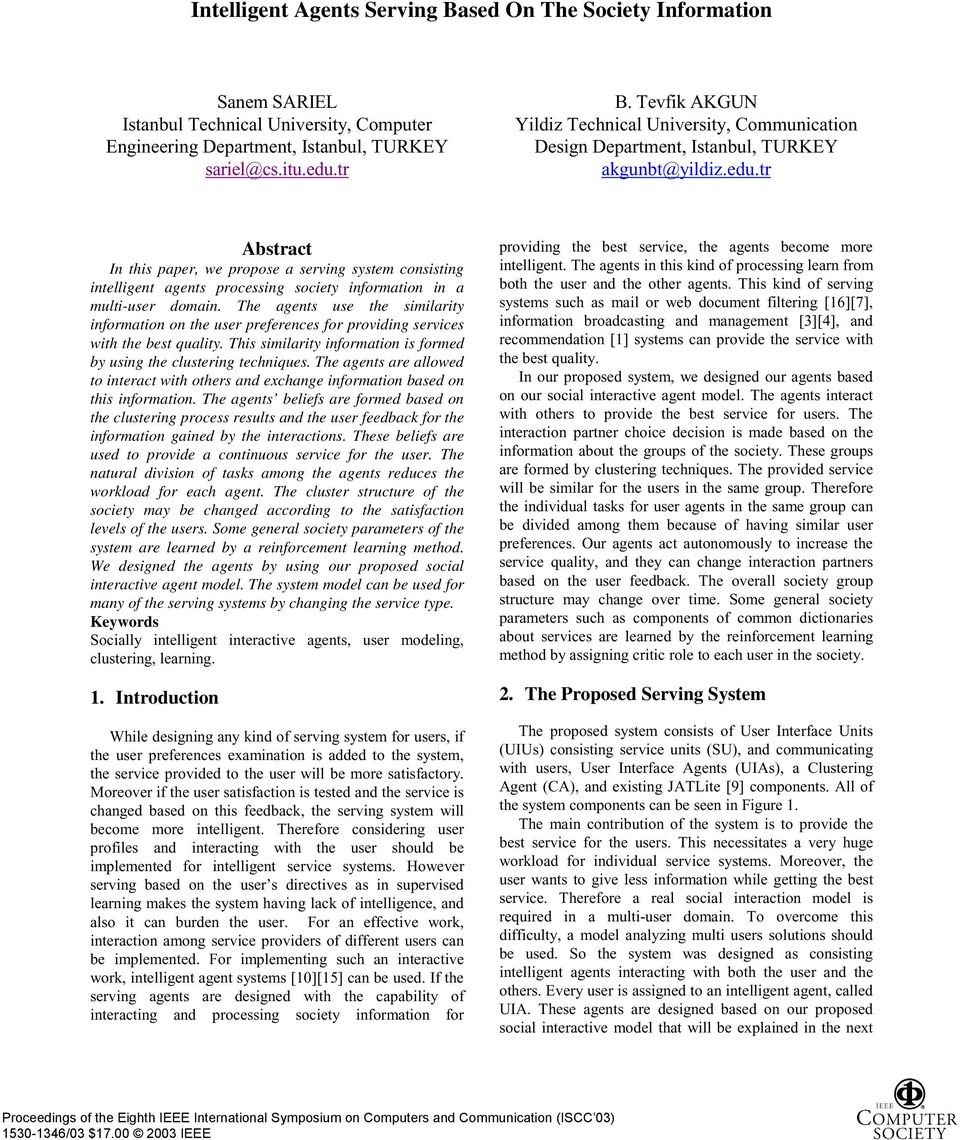 tr Abstract In this paper, we propose a serving system consisting intelligent agents processing society information in a multi-user domain.