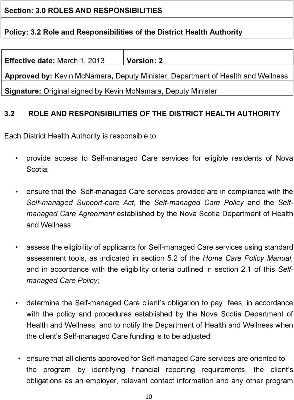 ensure that the Self-managed Care services provided are in compliance with the Self-managed Support-care Act, the Self-managed Care Policy and the Selfmanaged Care Agreement established by the Nova