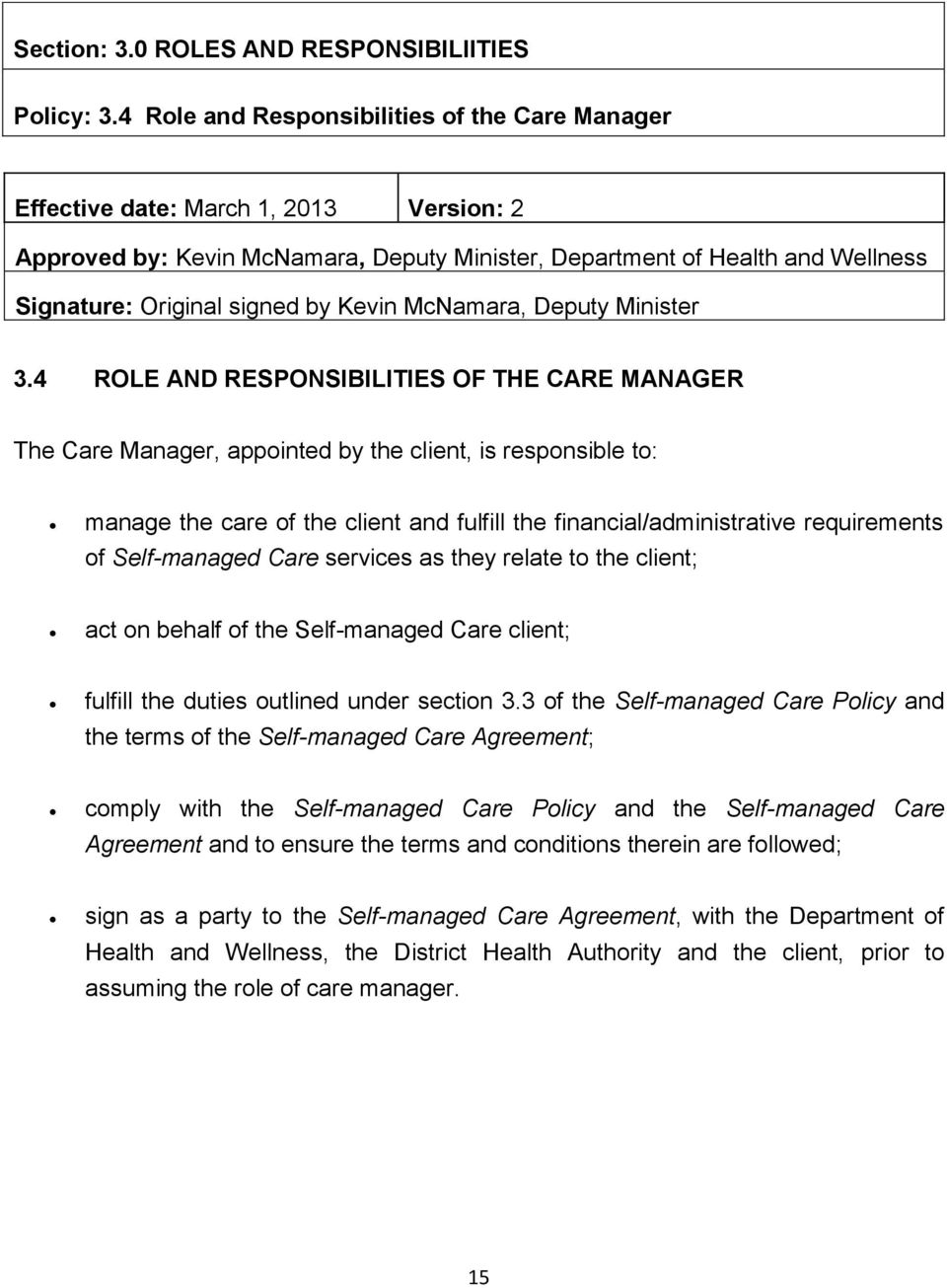 Self-managed Care services as they relate to the client; act on behalf of the Self-managed Care client; fulfill the duties outlined under section 3.