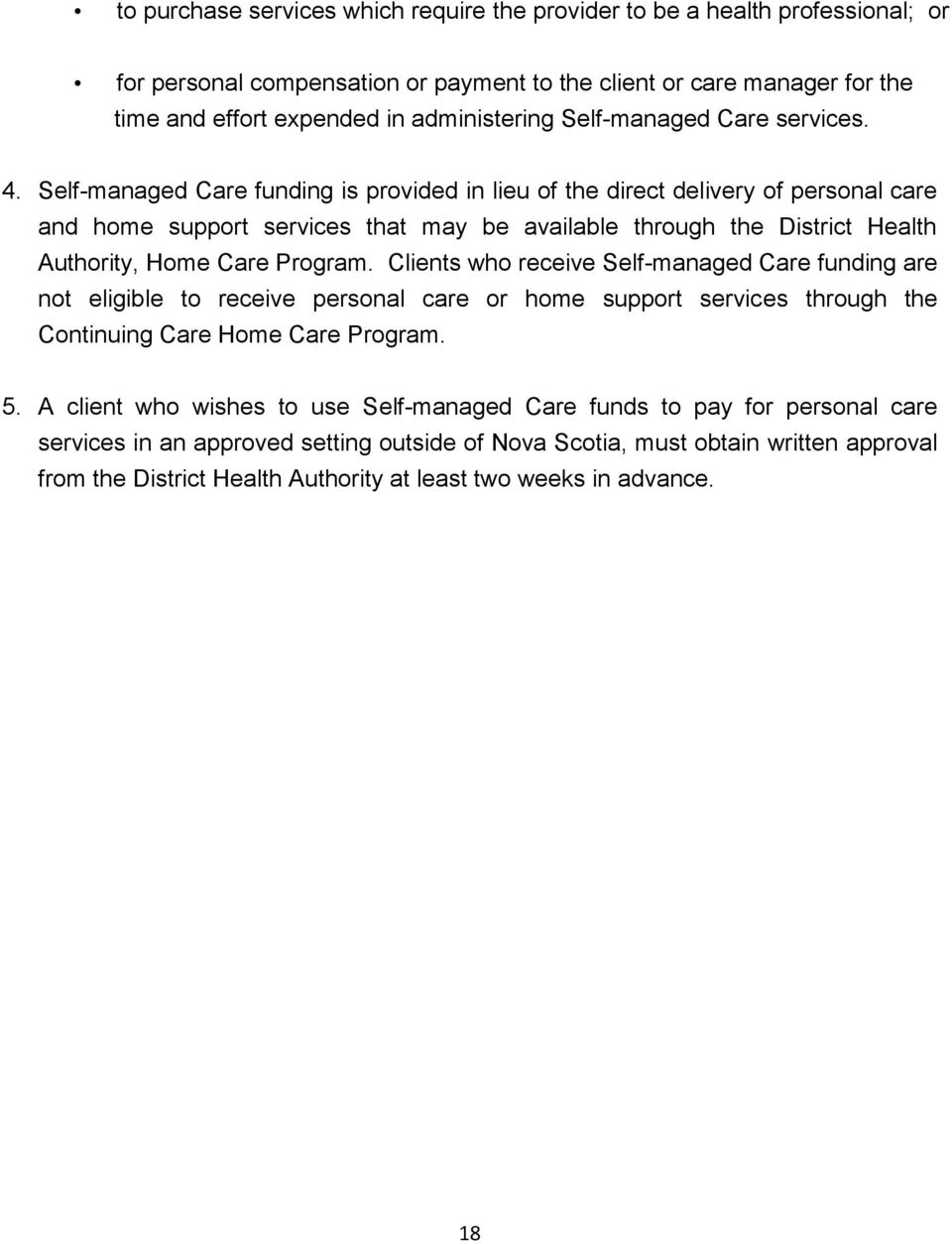 Self-managed Care funding is provided in lieu of the direct delivery of personal care and home support services that may be available through the District Health Authority, Home Care Program.