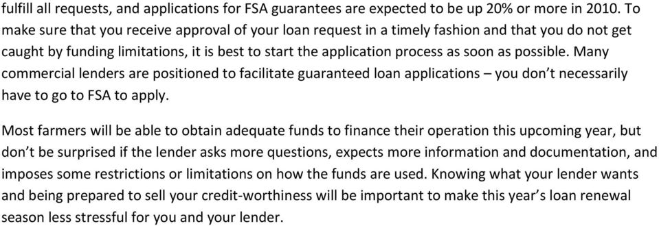 Many commercial lenders are positioned to facilitate guaranteed loan applications you don t necessarily have to go to FSA to apply.