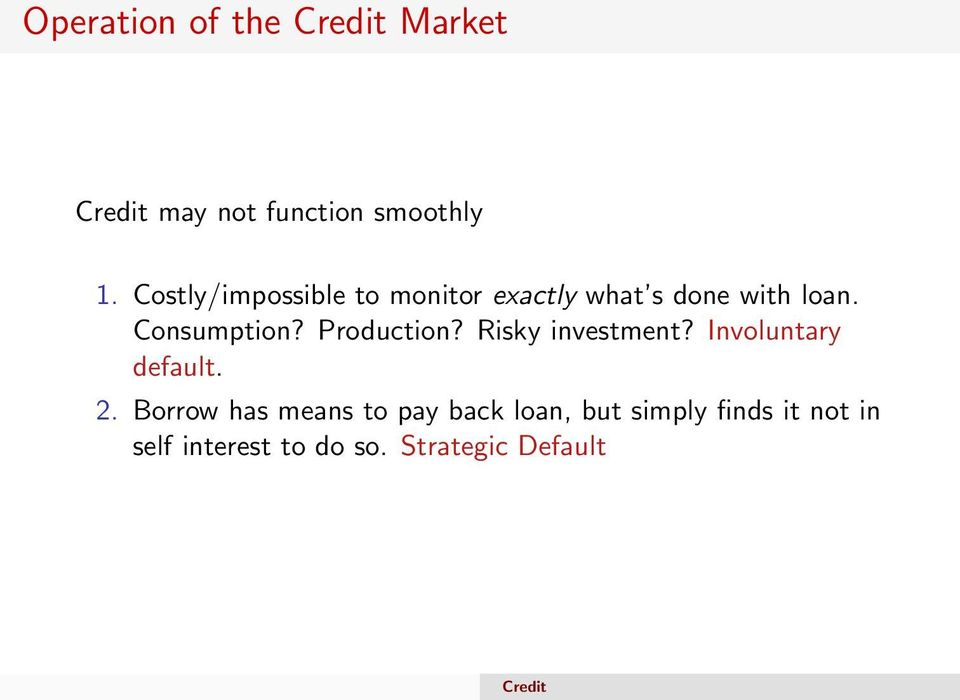 Consumption? Production? Risky investment? Involuntary default. 2.