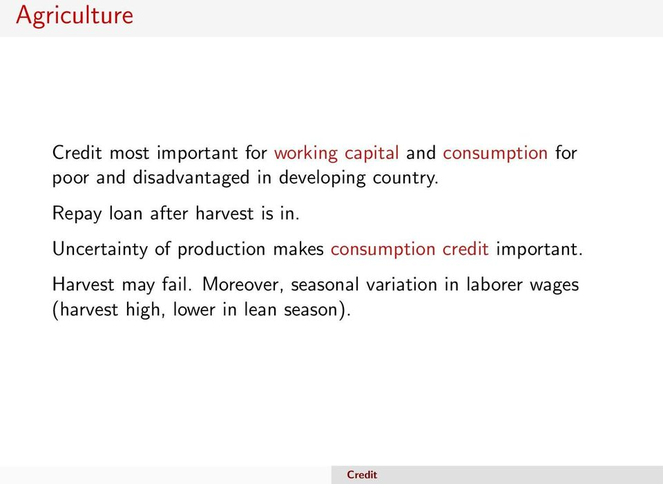 Uncertainty of production makes consumption credit important.