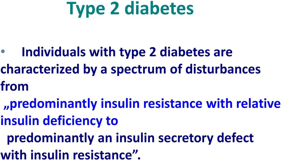 predominantly insulin resistance with relative insulin