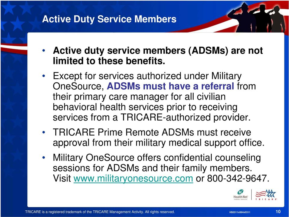 to receiving services from a TRICARE-authorized provider. TRICARE Prime Remote ADSMs must receive approval from their military medical support office.