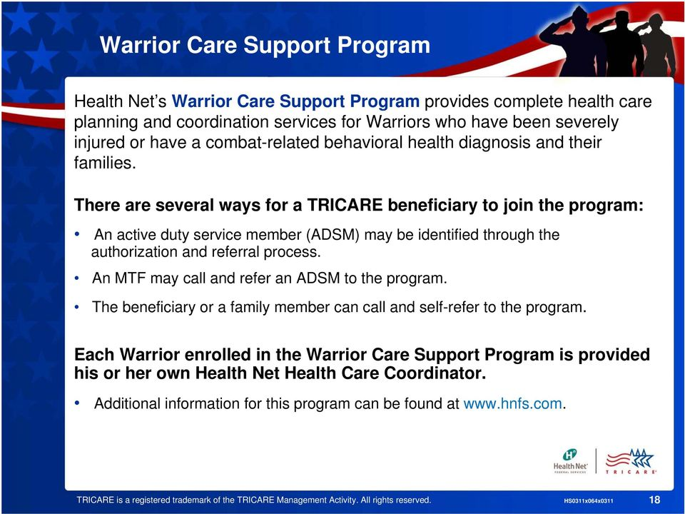 There are several ways for a TRICARE beneficiary to join the program: An active duty service member (ADSM) may be identified through the authorization and referral process.