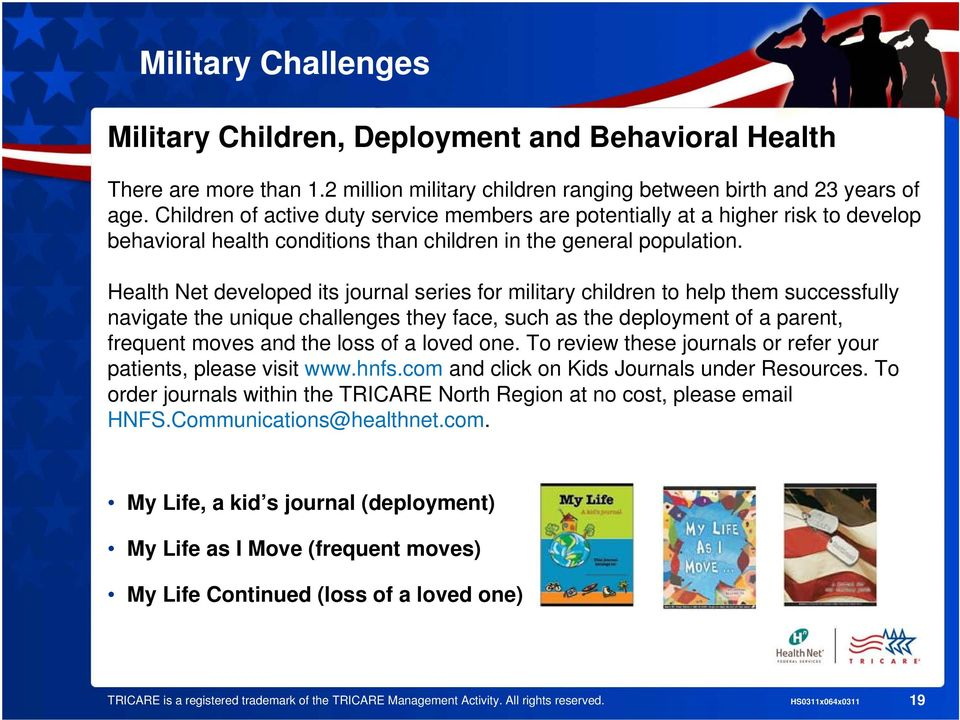 Health Net developed its journal series for military children to help them successfully navigate the unique challenges they face, such as the deployment of a parent, frequent moves and the loss of a