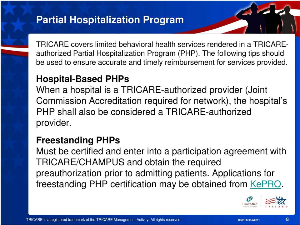 Hospital-Based PHPs When a hospital is a TRICARE-authorized provider (Joint Commission Accreditation required for network), the hospital s PHP shall also be considered a TRICARE-authorized provider.