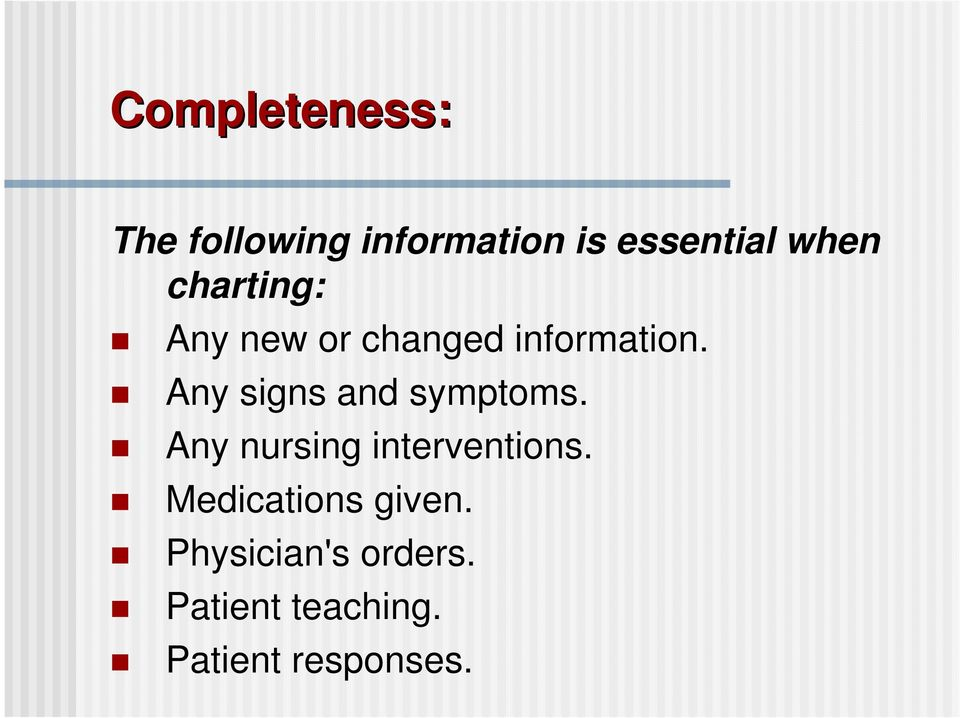 Any signs and symptoms. Any nursing interventions.