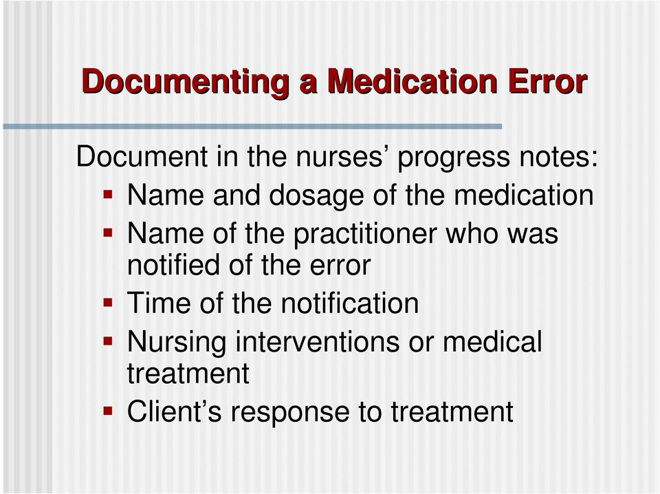 practitioner who was notified of the error Time of the