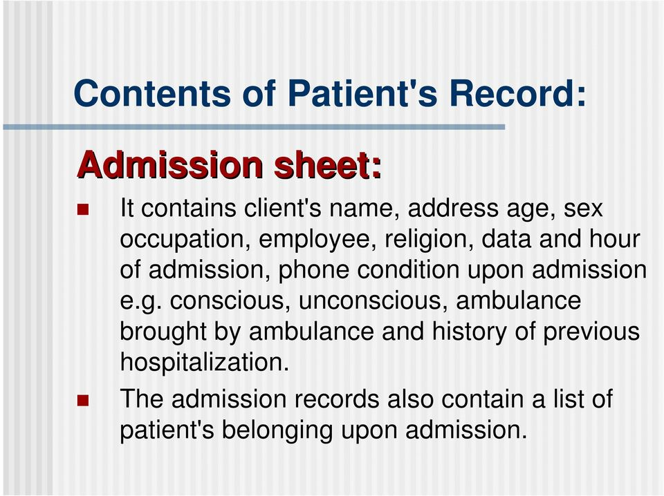 e.g. conscious, unconscious, ambulance brought by ambulance and history of previous