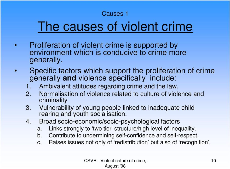 Normalisation of violence related to culture of violence and criminality 3. Vulnerability of young people linked to inadequate child rearing and youth socialisation. 4.