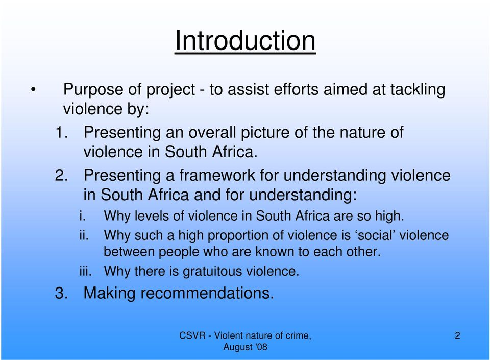Presenting a framework for understanding violence in South Africa and for understanding: i.