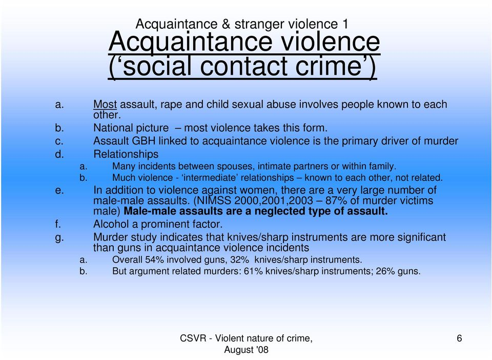 Many incidents between spouses, intimate partners or within family. b. Much violence - intermediate relationships known to ea