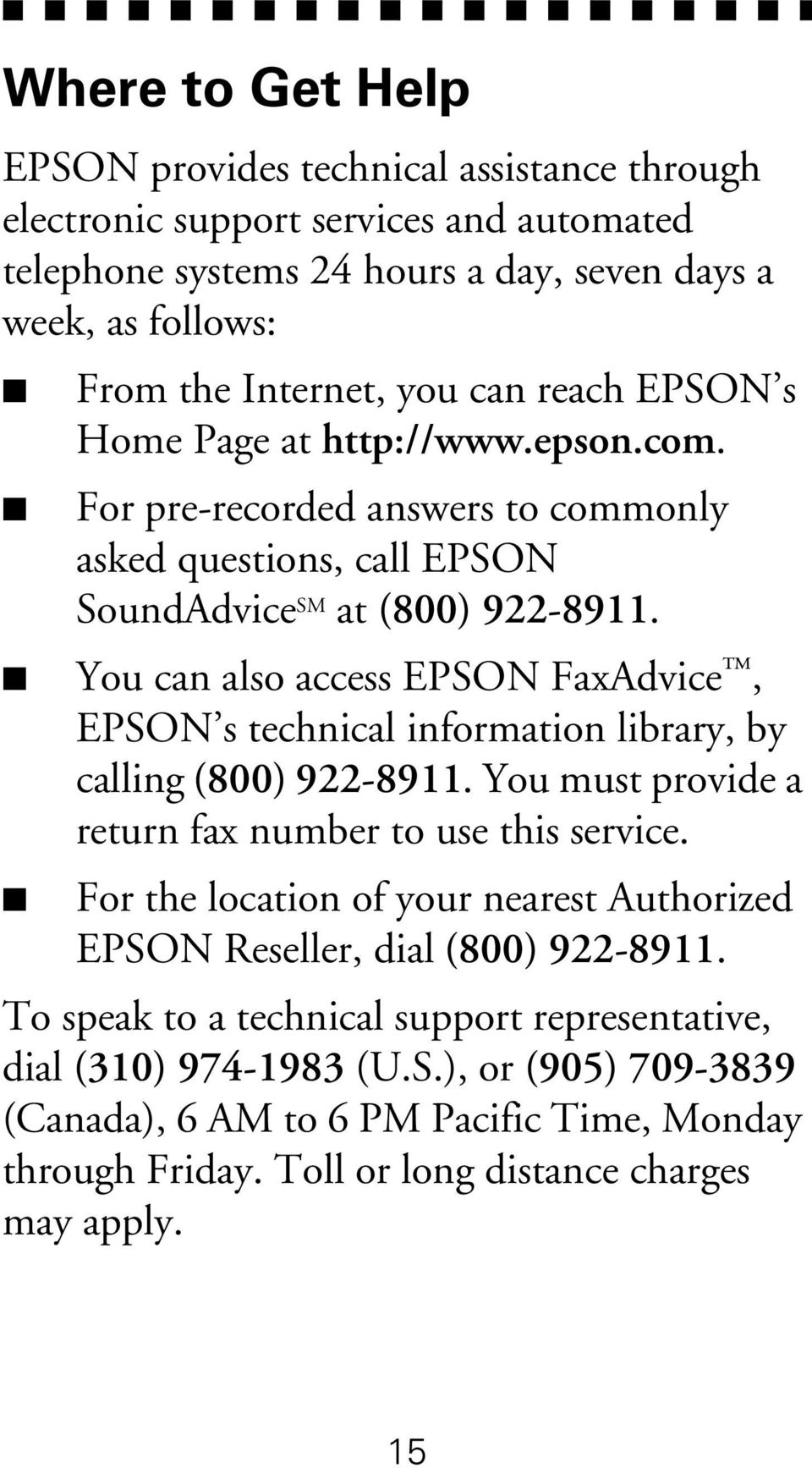 You can also access EPSON FaxAdvice, EPSON s technical information library, by calling (800) 922-8911. You must provide a return fax number to use this service.