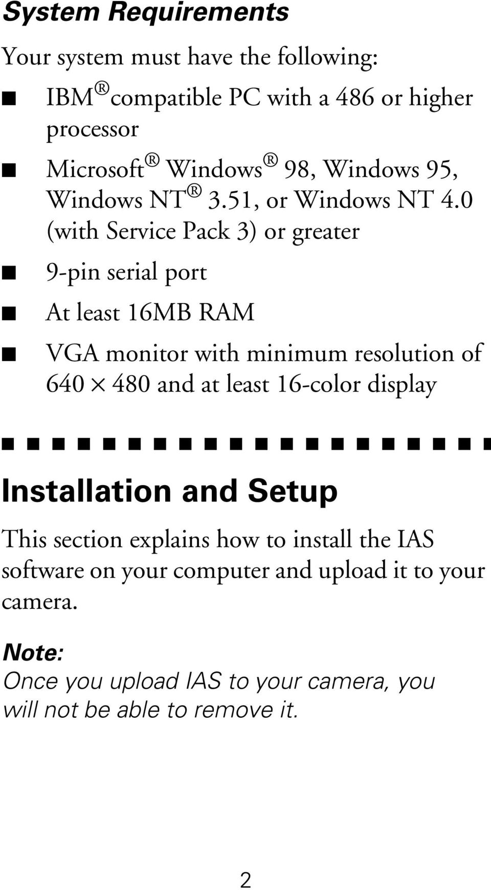 0 (with Service Pack 3) or greater 9-pin serial port At least 16MB RAM VGA monitor with minimum resolution of 640 480 and at least