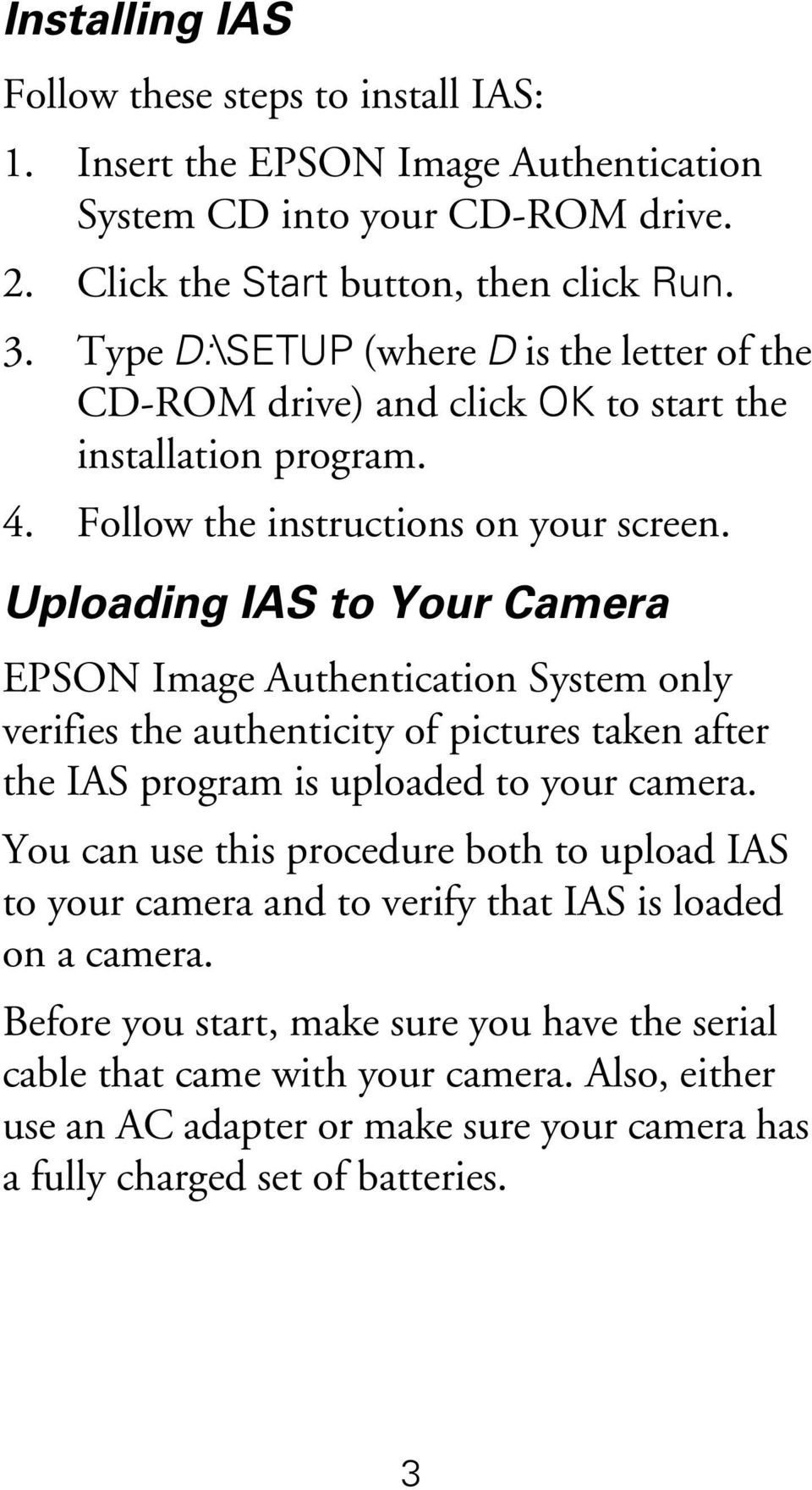 Uploading IAS to Your Camera EPSON Image Authentication System only verifies the authenticity of pictures taken after the IAS program is uploaded to your camera.