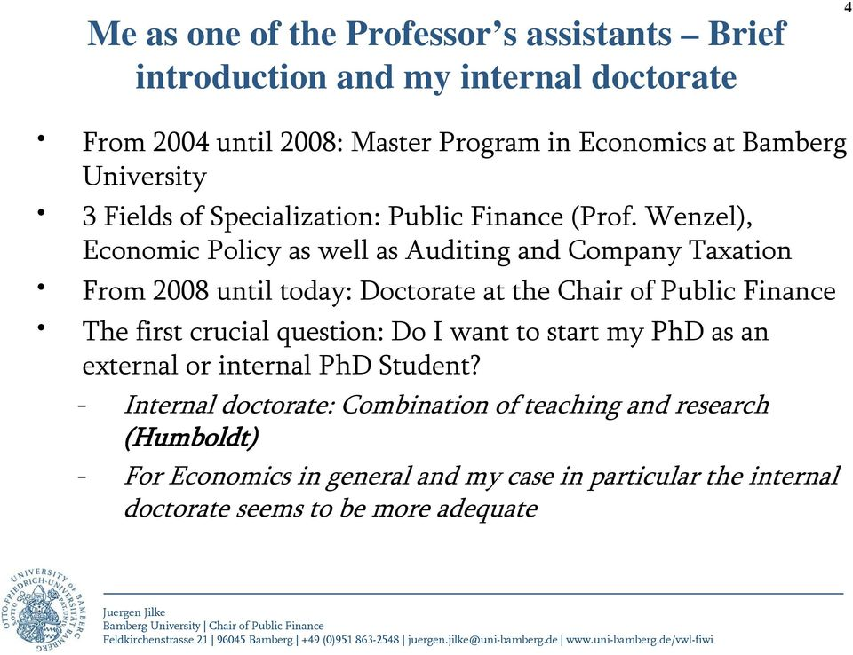 Wenzel), Economic Policy as well as Auditing and Company Taxation From 2008 until today: Doctorate at the Chair of Public Finance The first crucial